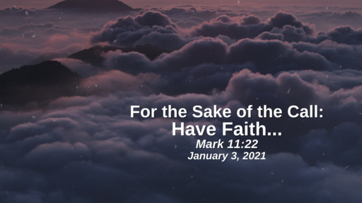 For the Sake of the Call: 15. Have Faith... - Mark 11:22