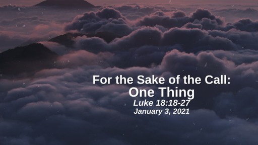 For the Sake of the Call: 14. One Thing - Luke 18:18-27