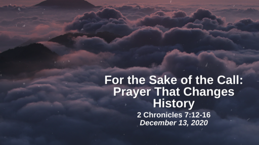 For the Sake of the Call: 13. Prayer That Changes History - 2 Chronicles 7:12-16