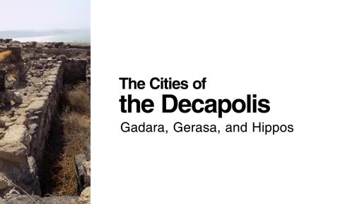 The Cities of the Decapolis: Gadara, Gerasa, and Hippos