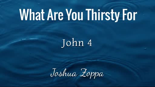 What Are You Thirsty For - John 4:1-15