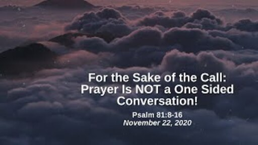 For the Sake of the Call: 10. Prayer Is NOT a One Sided Conversation! - Psalm 81:8-16