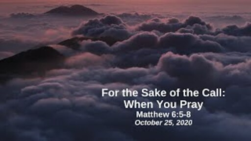 For the Sake of the Call: 7. When You Pray - Matthew 6:5-8
