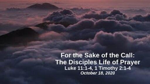 For the Sake of the Call: 6. The Disciples' Life of Prayer - Luke 11:1-4, 1 Timothy 2:1-4