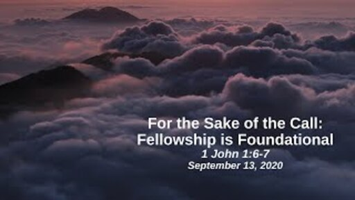 For the Sake of the Call: 2. Fellowship Is Fundamental - 1 John 1:6-7
