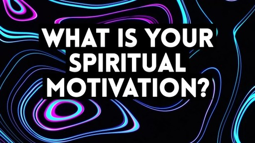 What Is Your Spiritual Motivation?