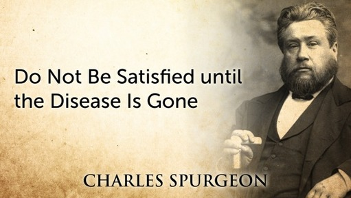 Do Not Be Satisfied until the Disease Is Gone
