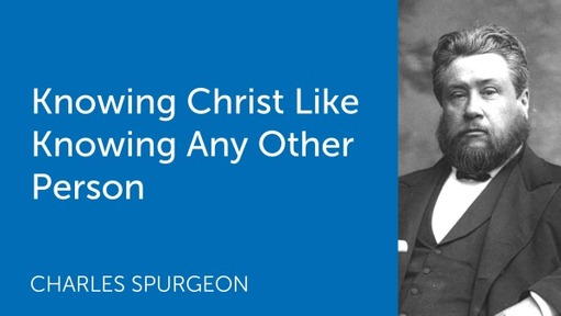 Knowing Christ Like Knowing Any Other Person