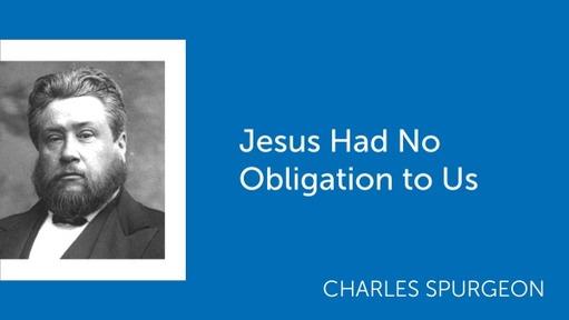 Jesus Had No Obligation to Us