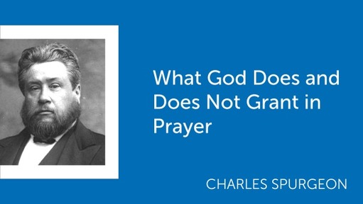 What God Does and Does Not Grant in Prayer