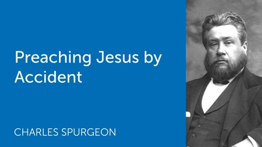 Preaching Jesus by Accident