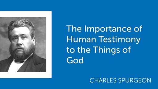 The Importance of Human Testimony to the Things of God