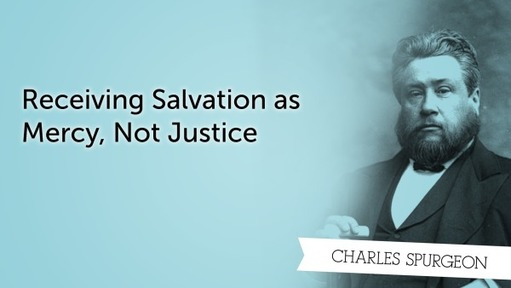 Receiving Salvation as Mercy, Not Justice