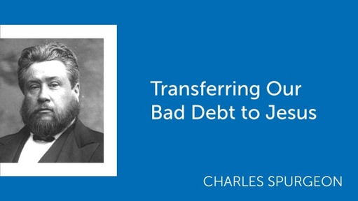 Transferring Our Bad Debt to Jesus