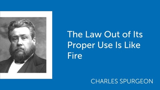 The Law Out of Its Proper Use Is Like Fire