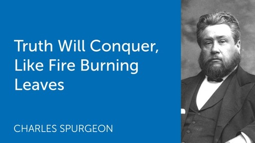 Truth Will Conquer, Like Fire Burning Leaves