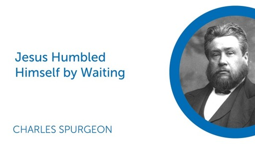 Jesus Humbled Himself by Waiting