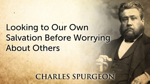 Looking to Our Own Salvation Before Worrying About Others