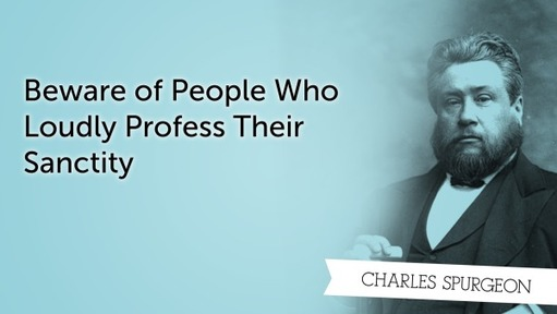 Beware of People Who Loudly Profess Their Sanctity