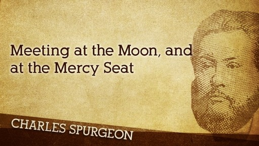Meeting at the Moon, and at the Mercy Seat
