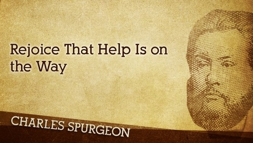 Rejoice That Help Is on the Way