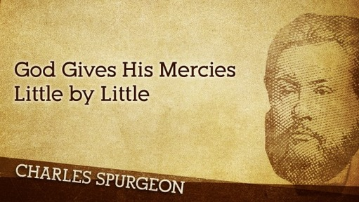 God Gives His Mercies Little by Little