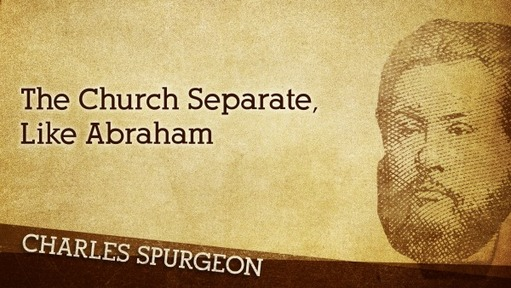 The Church Separate, Like Abraham