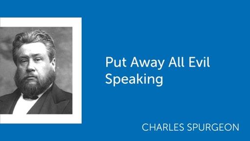 Put Away All Evil Speaking