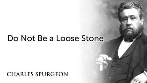 Do Not Be a Loose Stone