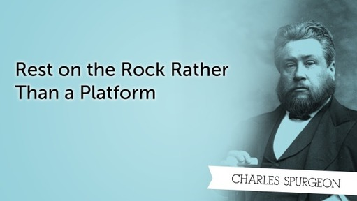 Rest on the Rock Rather Than a Platform