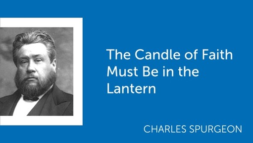 The Candle of Faith Must Be in the Lantern