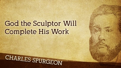 God the Sculptor Will Complete His Work