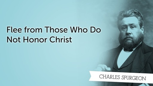 Flee from Those Who Do Not Honor Christ