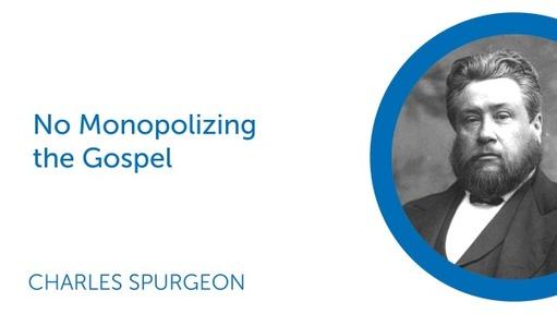 No Monopolizing the Gospel