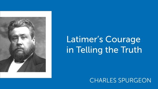 Latimer's Courage in Telling the Truth