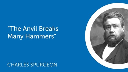 """The Anvil Breaks Many Hammers"""