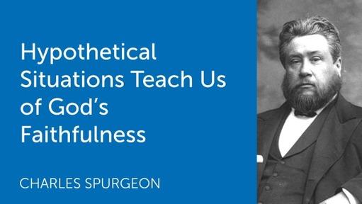 Hypothetical Situations Teach Us of God's Faithfulness