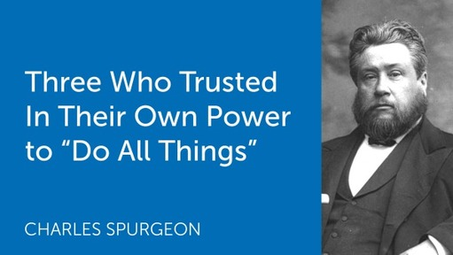 """Three Who Trusted In Their Own Power to """"Do All Things"""""""