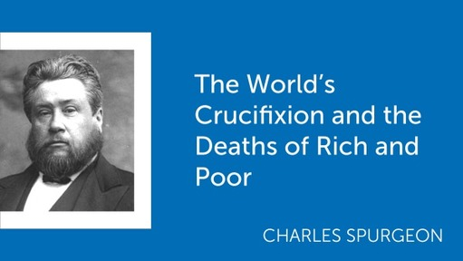 The World's Crucifixion and the Deaths of Rich and Poor