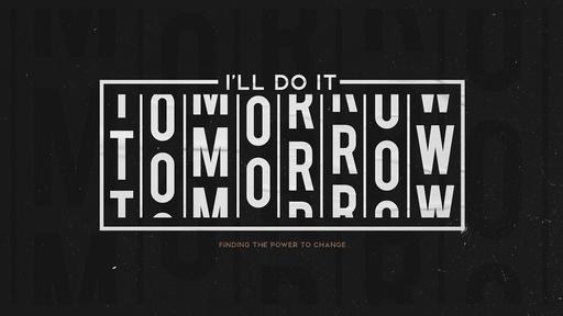 I'll Do It Tomorrow Part-2