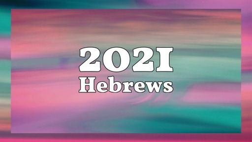 2021 Hebrews: Lay Aside Every Weight and Sin