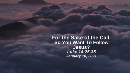 For the Sake of the Call: 16. So You Want To Follow Jesus? - Luke 14:25-35