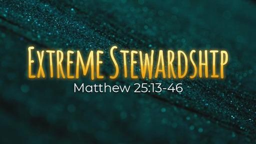 Extreme Stewardship (Matthew 25:13-46)
