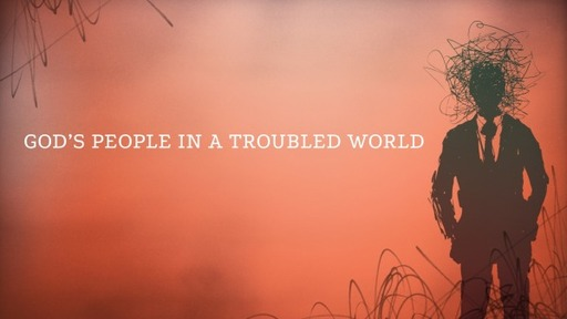 God's People  in a troubled world