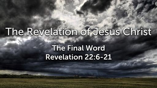 Sunday, January 10, 2021 - PM - The Final Word - Revelation 23:6-21