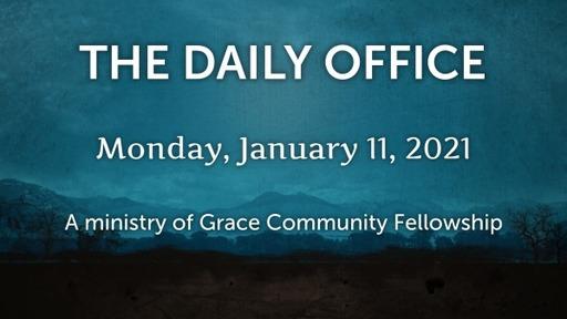 Daily Office -January 11, 2021