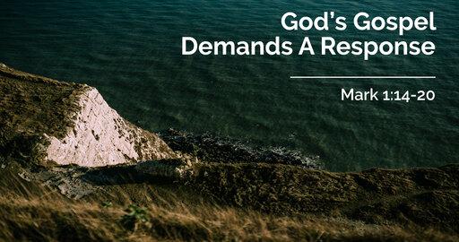 God's Gospel Demands A Response   Mark 1:14-20   30 August 2020 AM