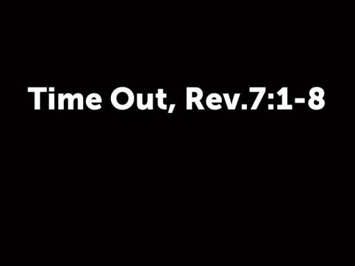 Time Out, Rev.7:1-8