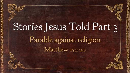 Stories Jesus Told Part 3