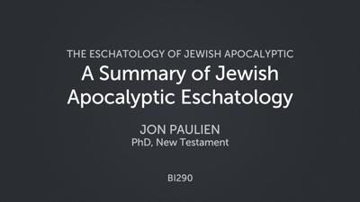 A Summary of Jewish Apocalyptic Eschatology